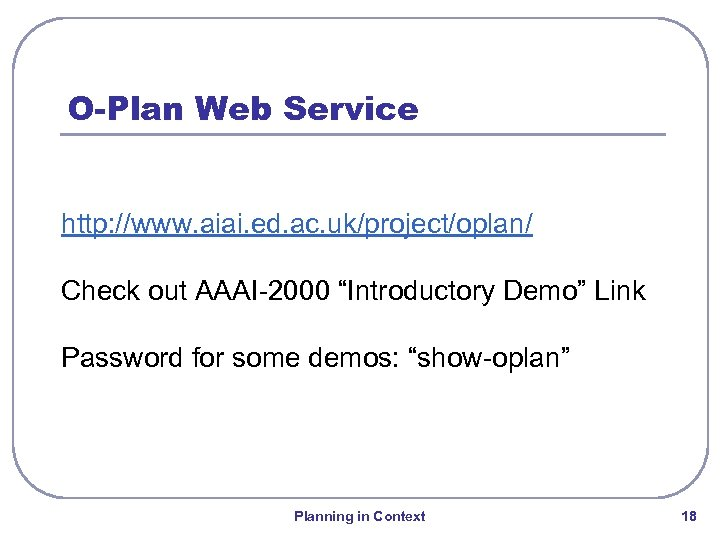 "O-Plan Web Service http: //www. aiai. ed. ac. uk/project/oplan/ Check out AAAI-2000 ""Introductory Demo"""