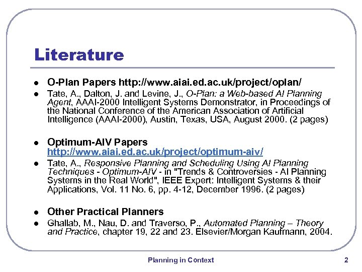 Literature l O-Plan Papers http: //www. aiai. ed. ac. uk/project/oplan/ l Tate, A. ,