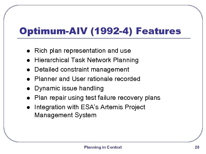 Optimum-AIV (1992 -4) Features l l l l Rich plan representation and use Hierarchical