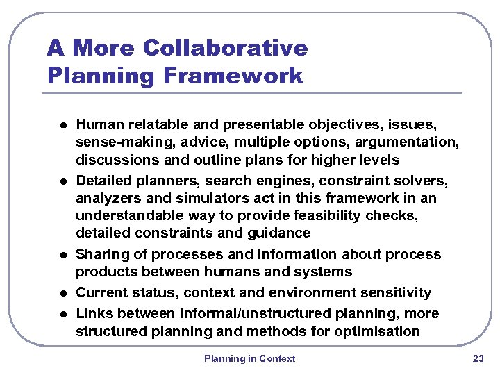 A More Collaborative Planning Framework l l l Human relatable and presentable objectives, issues,