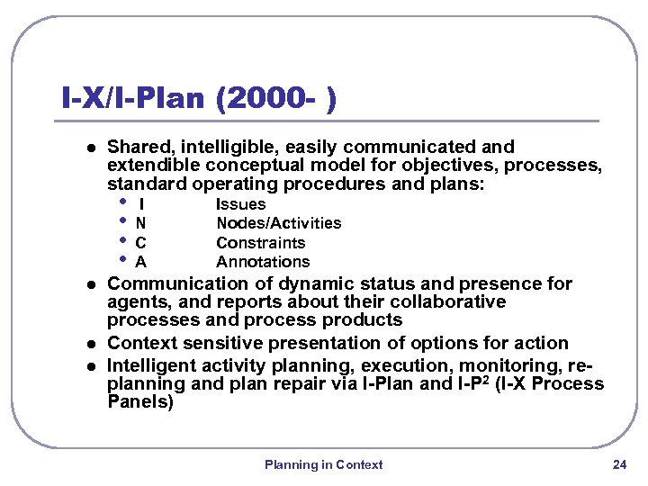 I-X/I-Plan (2000 - ) l Shared, intelligible, easily communicated and extendible conceptual model for