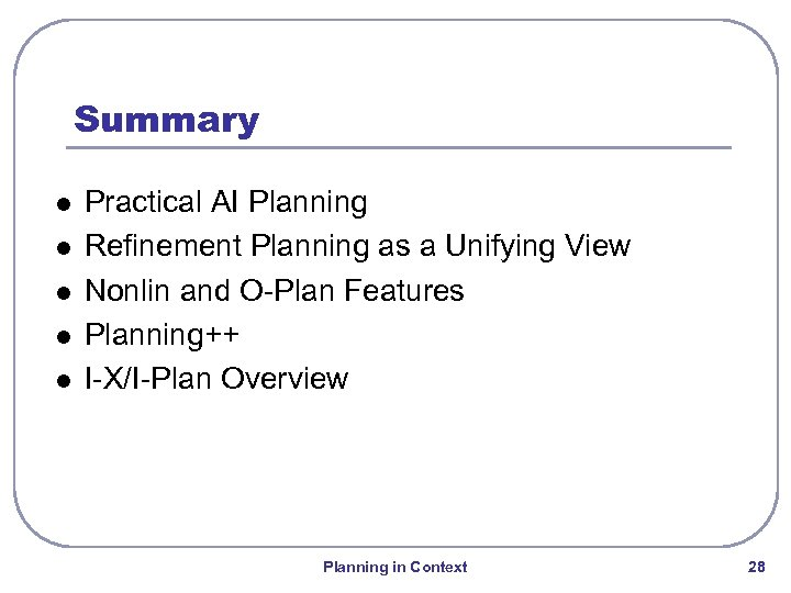 Summary l l l Practical AI Planning Refinement Planning as a Unifying View Nonlin