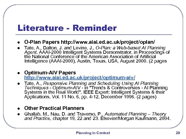 Literature - Reminder l O-Plan Papers http: //www. aiai. ed. ac. uk/project/oplan/ l Tate,