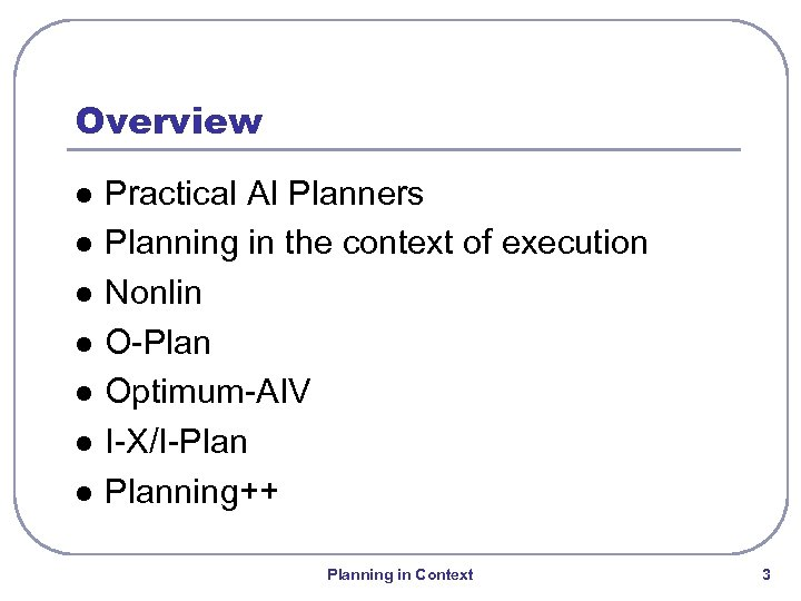 Overview l l l l Practical AI Planners Planning in the context of execution