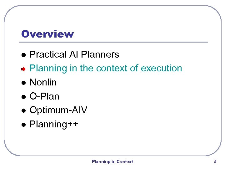 Overview l l l Practical AI Planners Planning in the context of execution Nonlin