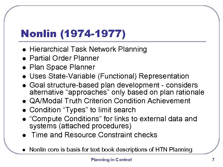 Nonlin (1974 -1977) l Hierarchical Task Network Planning Partial Order Planner Plan Space Planner