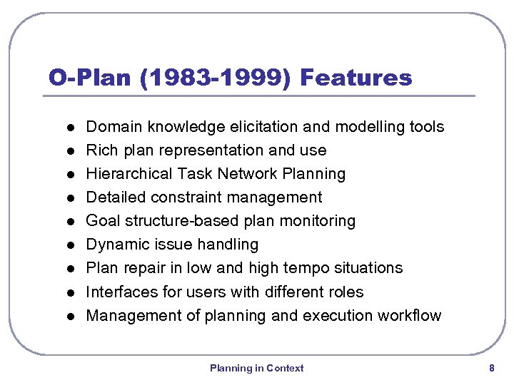 O-Plan (1983 -1999) Features l l l l l Domain knowledge elicitation and modelling