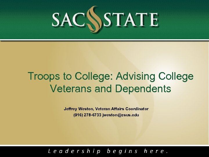 Troops to College: Advising College Veterans and Dependents Jeffrey Weston, Veteran Affairs Coordinator (916)