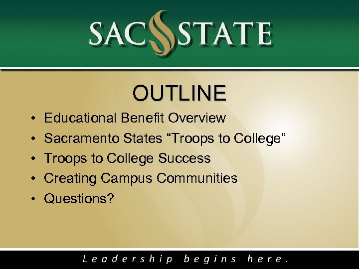 "OUTLINE • • • Educational Benefit Overview Sacramento States ""Troops to College"" Troops to"