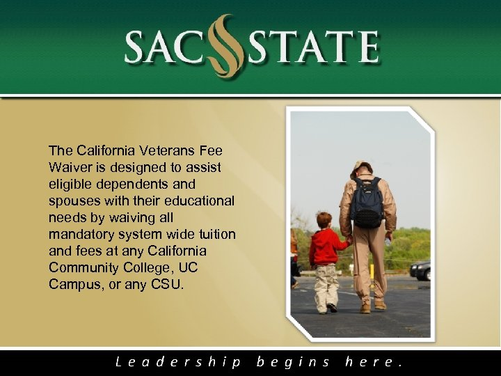 The California Veterans Fee Waiver is designed to assist eligible dependents and spouses with