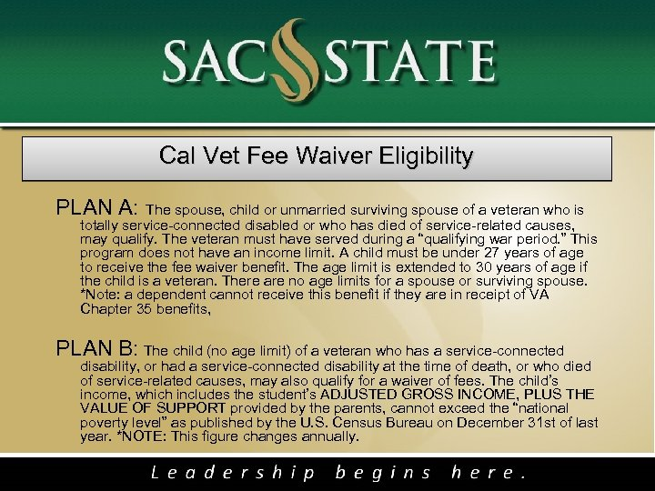 Cal Vet Fee Waiver Eligibility PLAN A: The spouse, child or unmarried surviving spouse