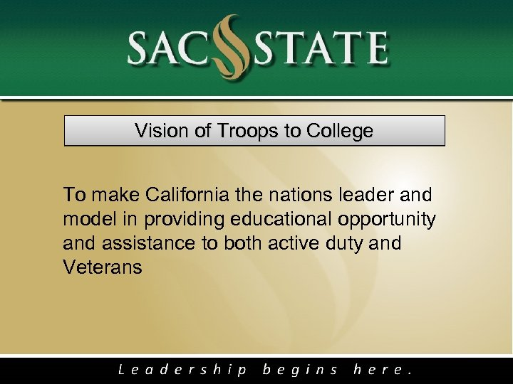 Vision of Troops to College To make California the nations leader and model in