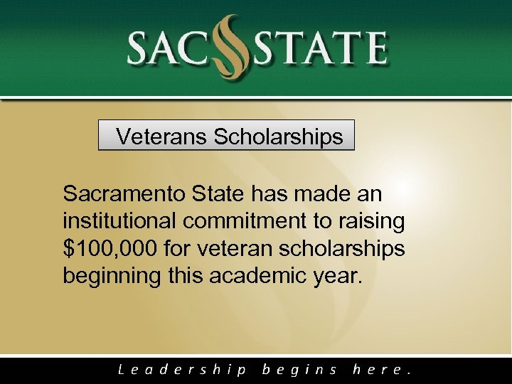 Veterans Scholarships Sacramento State has made an institutional commitment to raising $100, 000