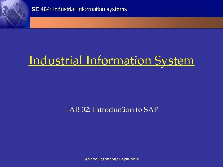 SE 464: Industrial Information systems Industrial Information System LAB 02: Introduction to SAP Systems