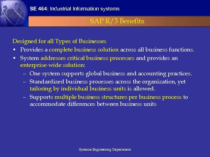 SE 464: Industrial Information systems SAP R/3 Benefits Designed for all Types of Businesses