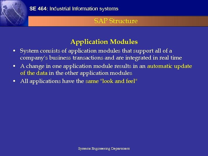 SE 464: Industrial Information systems SAP Structure Application Modules • System consists of application
