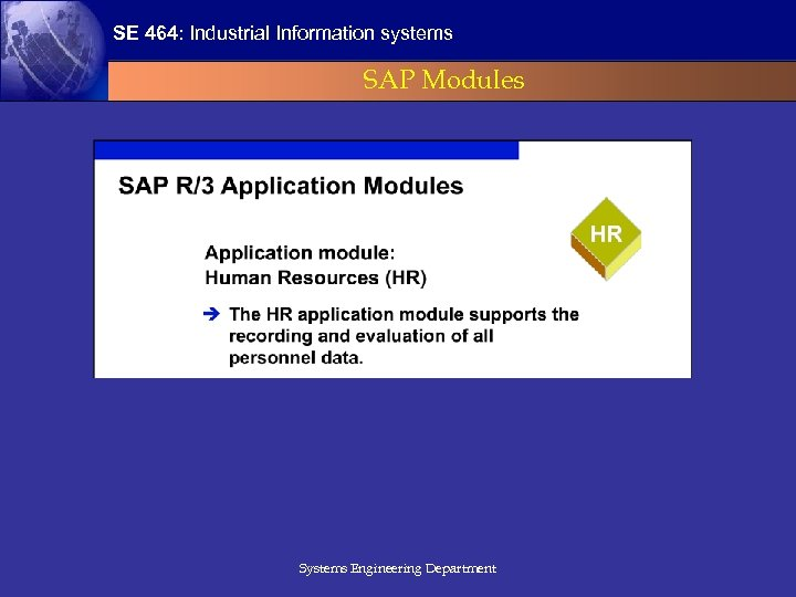 SE 464: Industrial Information systems SAP Modules Systems Engineering Department