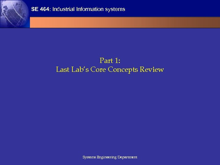 SE 464: Industrial Information systems Part 1: Last Lab's Core Concepts Review Systems Engineering