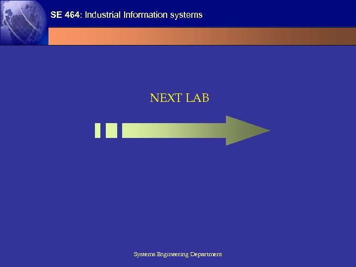 SE 464: Industrial Information systems NEXT LAB Systems Engineering Department