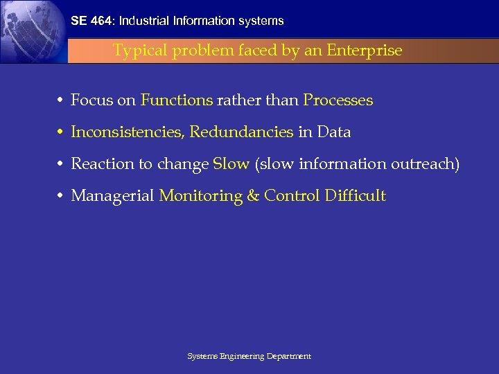 SE 464: Industrial Information systems Typical problem faced by an Enterprise • Focus on