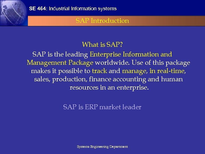 SE 464: Industrial Information systems SAP Introduction What is SAP? SAP is the leading