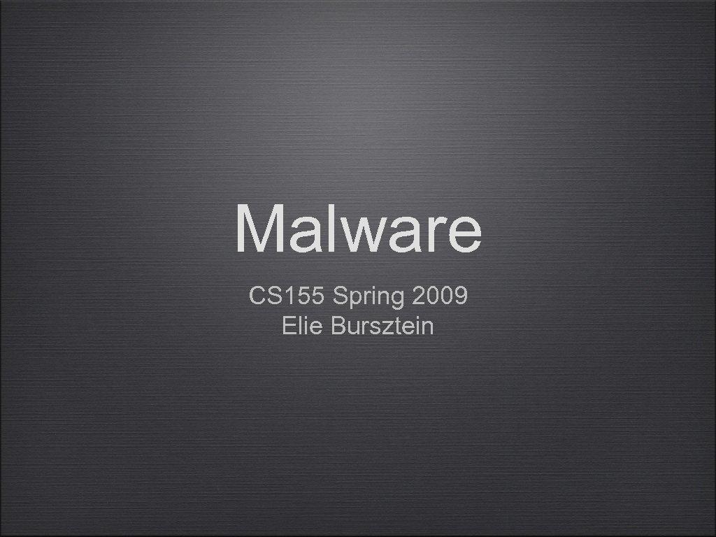 Malware CS 155 Spring 2009 Elie Bursztein