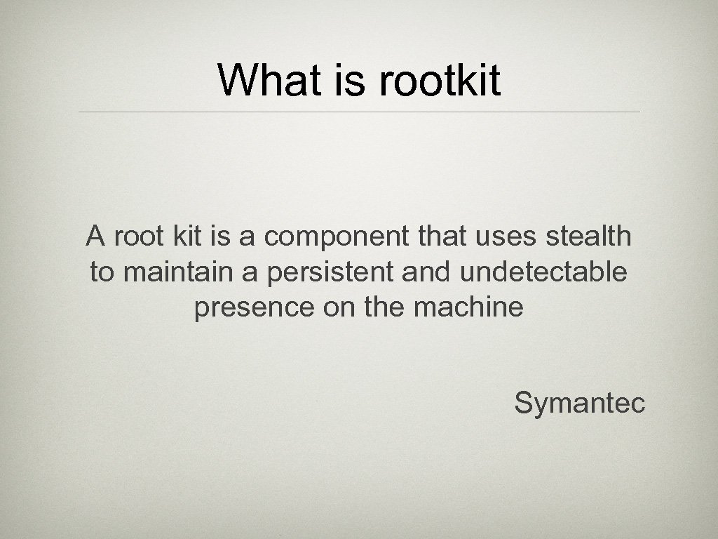What is rootkit A root kit is a component that uses stealth to maintain