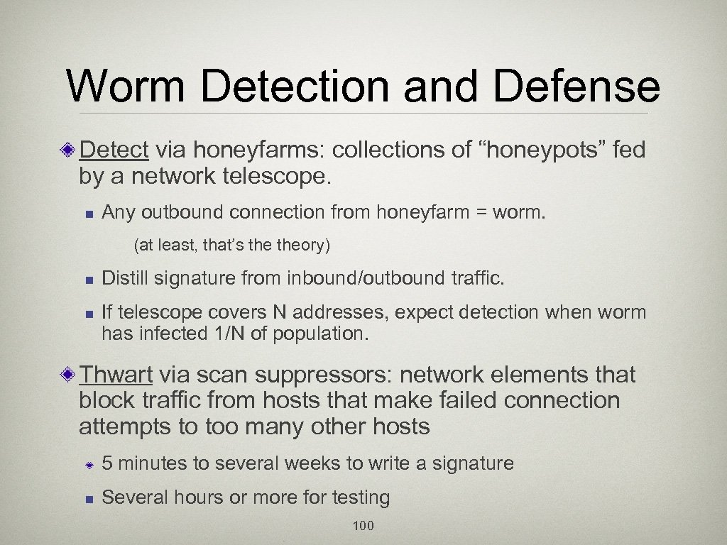 "Worm Detection and Defense Detect via honeyfarms: collections of ""honeypots"" fed by a network"