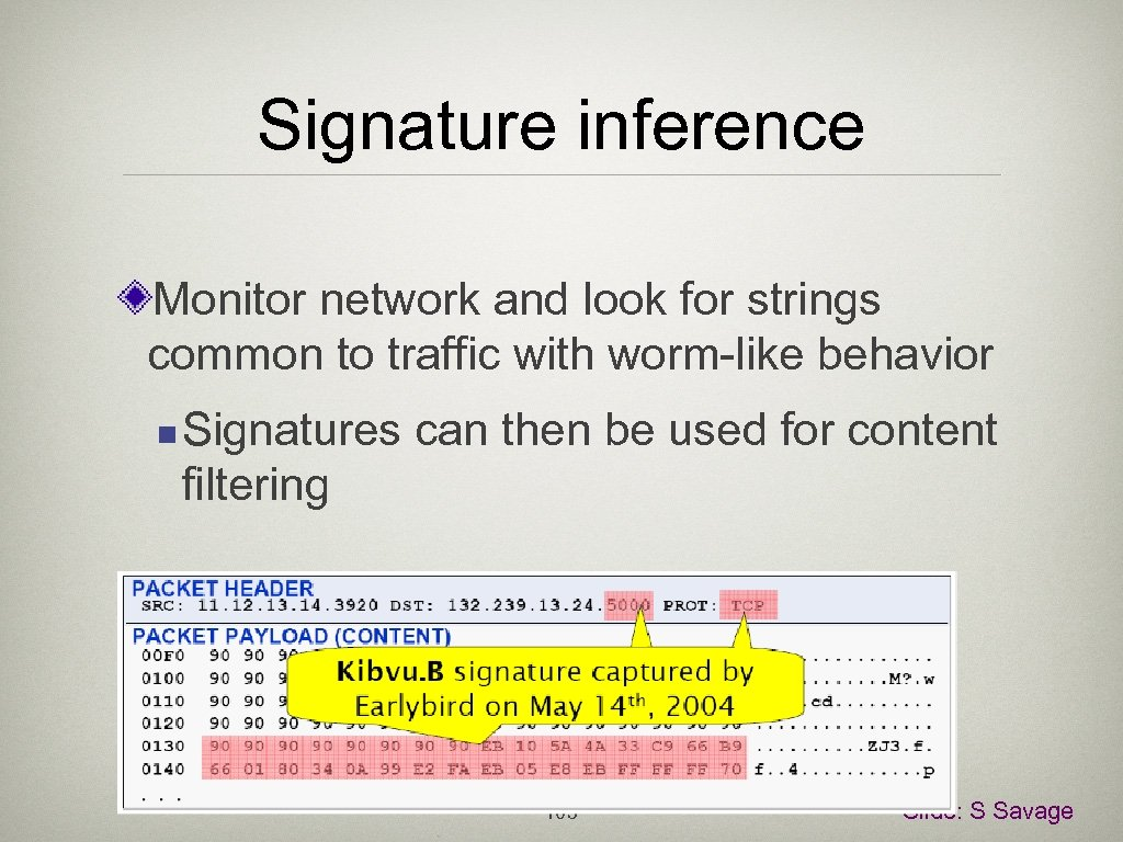 Signature inference Monitor network and look for strings common to traffic with worm-like behavior