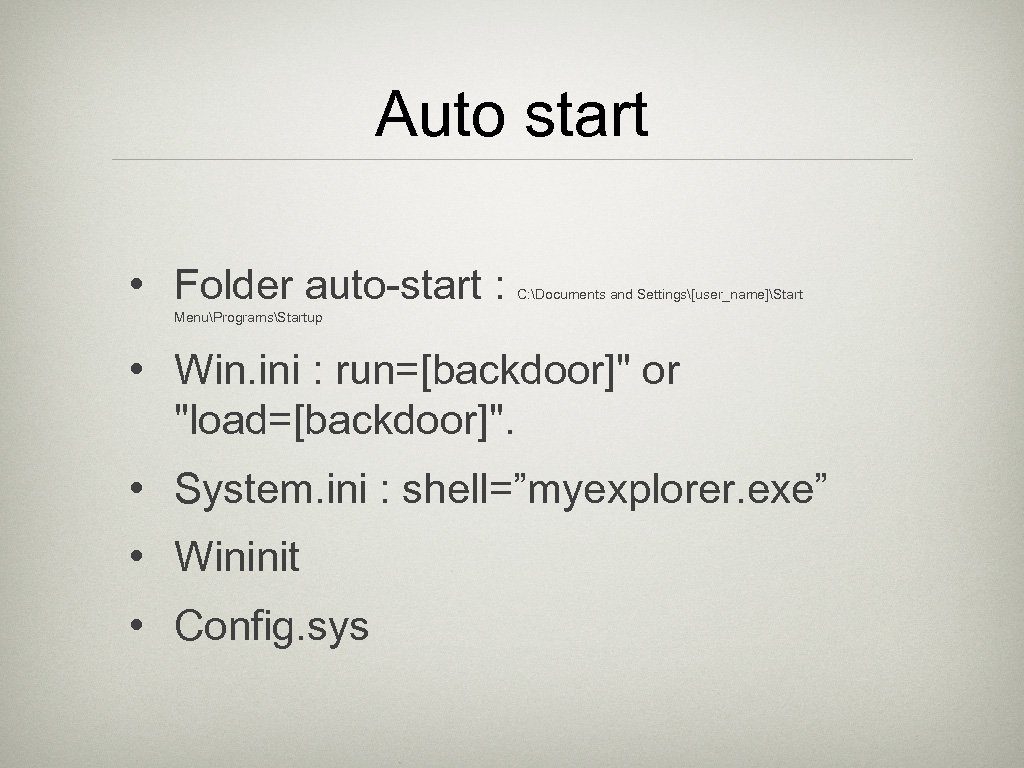 Auto start • Folder auto-start : C: Documents and Settings[user_name]Start MenuProgramsStartup • Win. ini