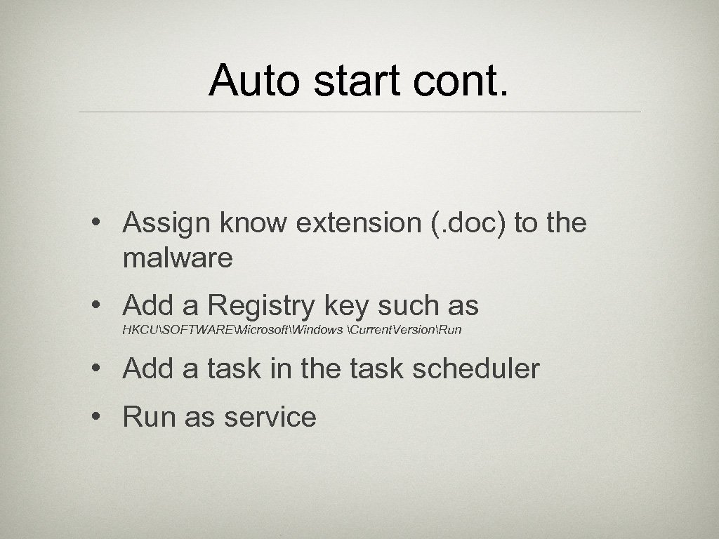Auto start cont. • Assign know extension (. doc) to the malware • Add