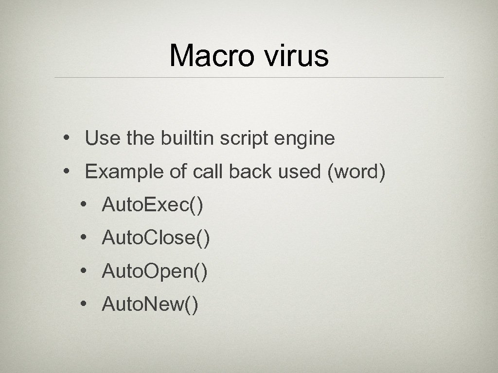 Macro virus • Use the builtin script engine • Example of call back used