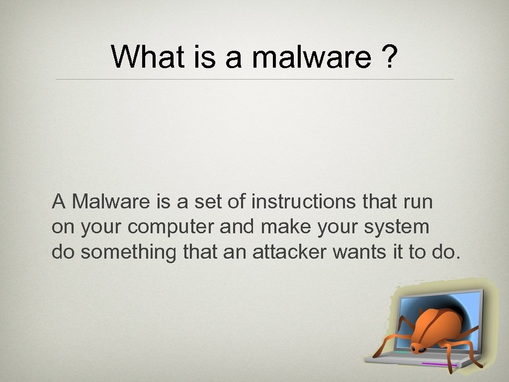 What is a malware ? A Malware is a set of instructions that run