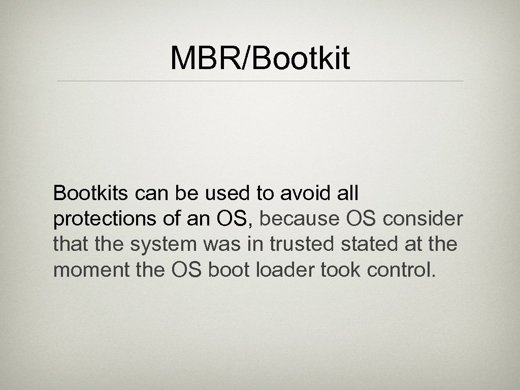 MBR/Bootkits can be used to avoid all protections of an OS, because OS consider