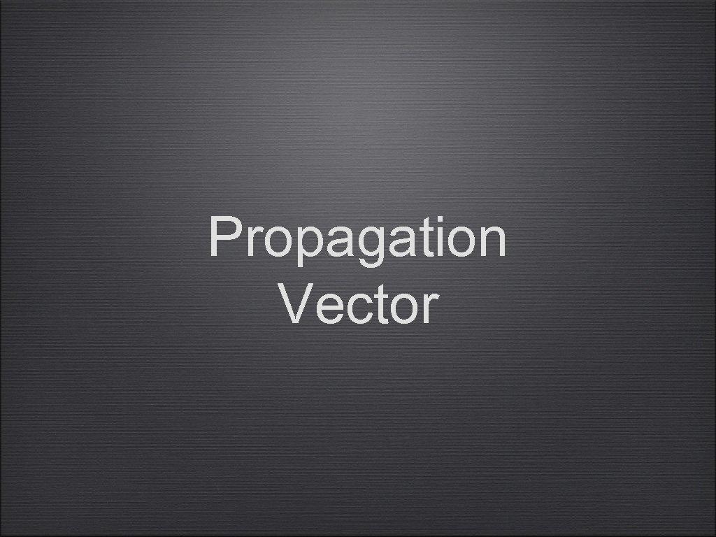 Propagation Vector