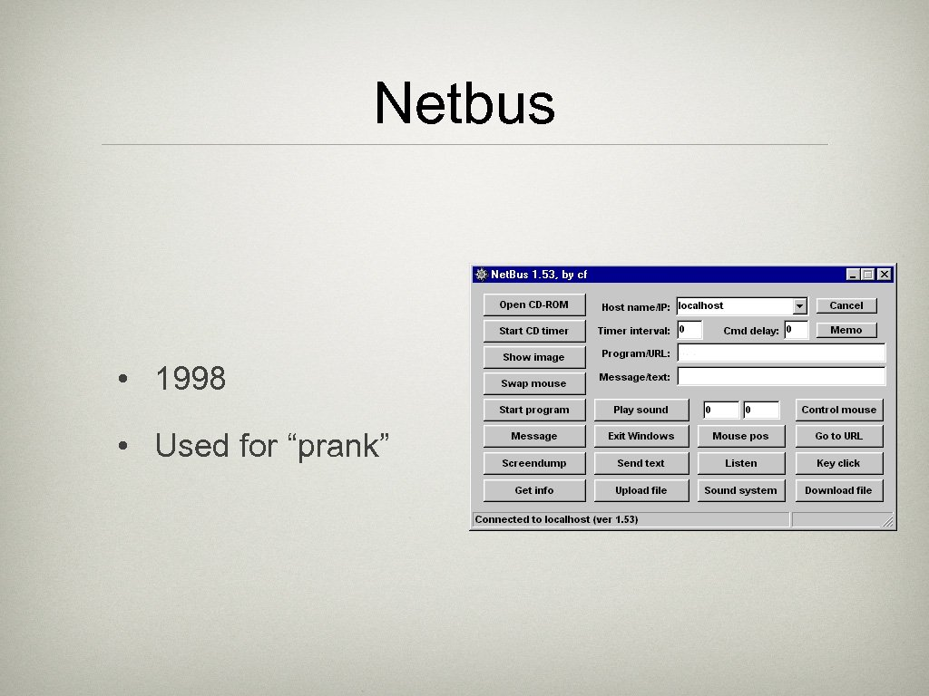 "Netbus • 1998 • Used for ""prank"""