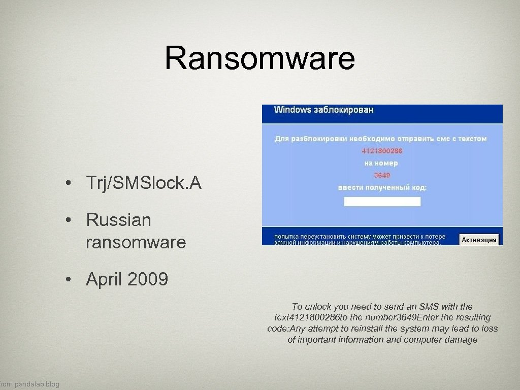 from pandalab blog Ransomware • Trj/SMSlock. A • Russian ransomware • April 2009 To
