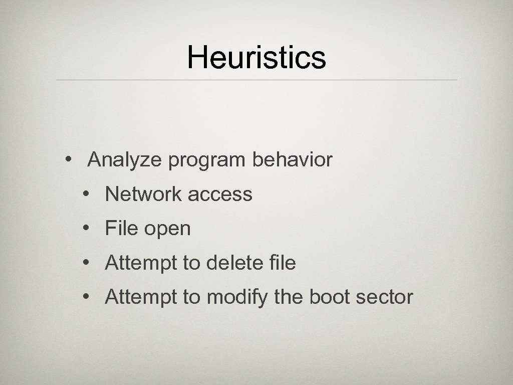 Heuristics • Analyze program behavior • Network access • File open • Attempt to