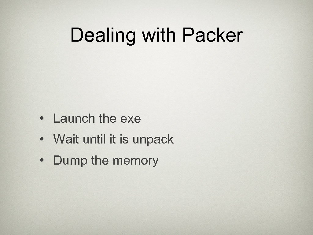 Dealing with Packer • Launch the exe • Wait until it is unpack •