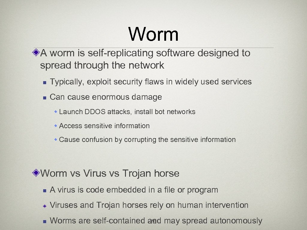 Worm A worm is self-replicating software designed to spread through the network n Typically,