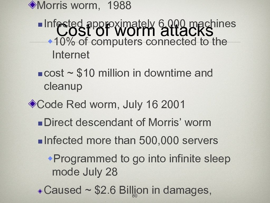 Morris worm, 1988 n Infected approximately 6, 000 machines Cost of worm attacks w