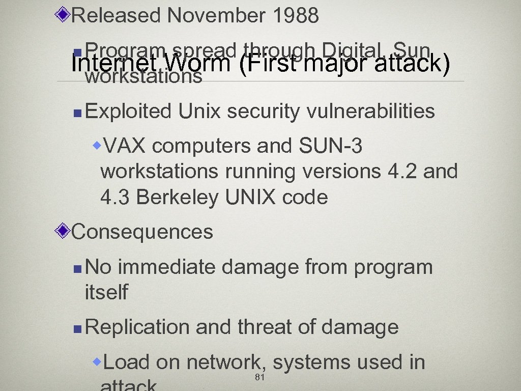 Released November 1988 Program spread through Digital, Sun Internet Worm (First major attack) workstations