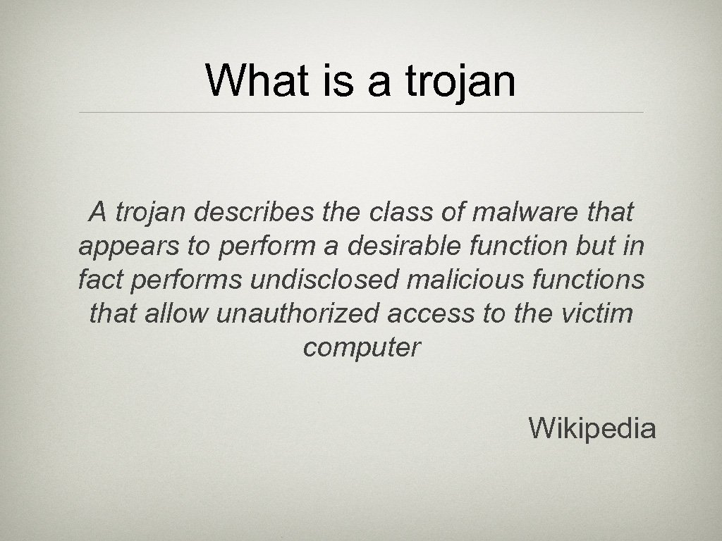 What is a trojan A trojan describes the class of malware that appears to