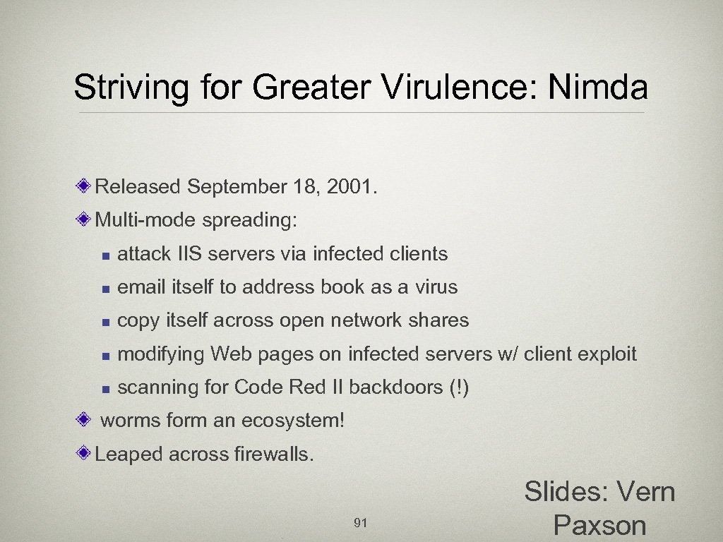 Striving for Greater Virulence: Nimda Released September 18, 2001. Multi-mode spreading: n attack IIS