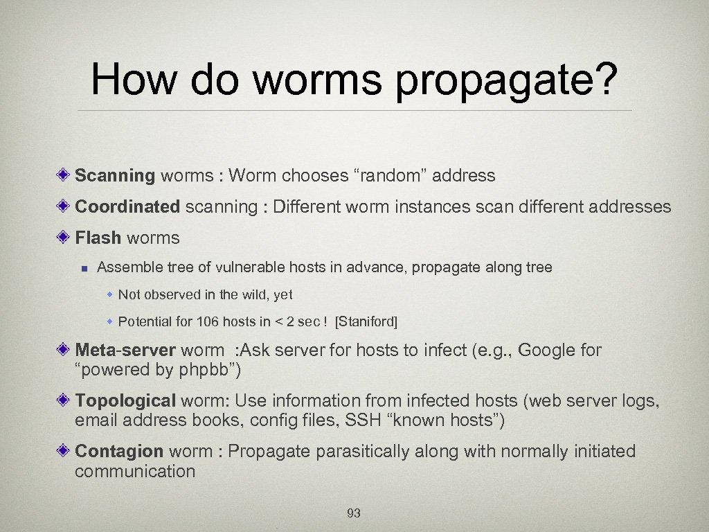 "How do worms propagate? Scanning worms : Worm chooses ""random"" address Coordinated scanning :"