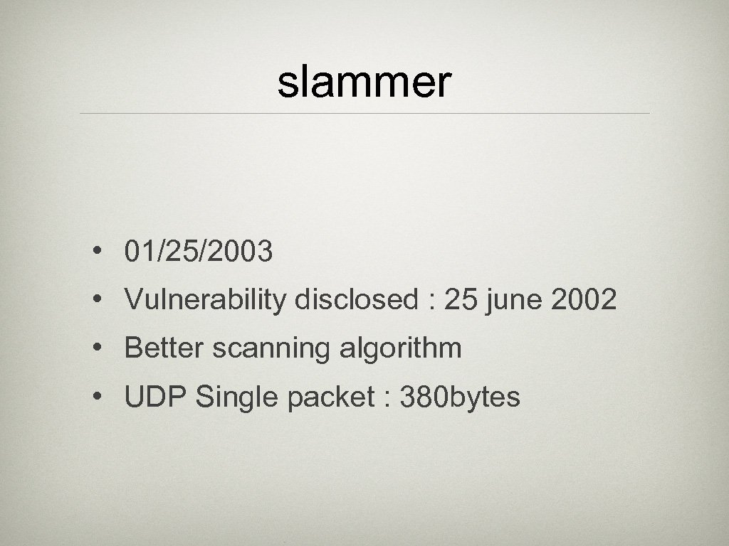 slammer • 01/25/2003 • Vulnerability disclosed : 25 june 2002 • Better scanning algorithm