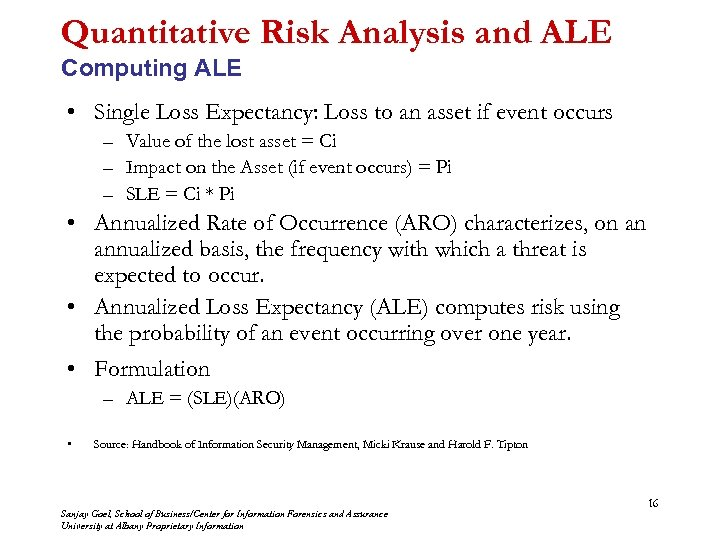 calculate sle aro and ale The sle identifies the amount of each loss, the aro identifies the number of failures in a year, and the ale identifies the expected annual loss you calculate the ale as sle × aro a qualitative risk assessment uses judgment to categorize risks based on probability and impact.