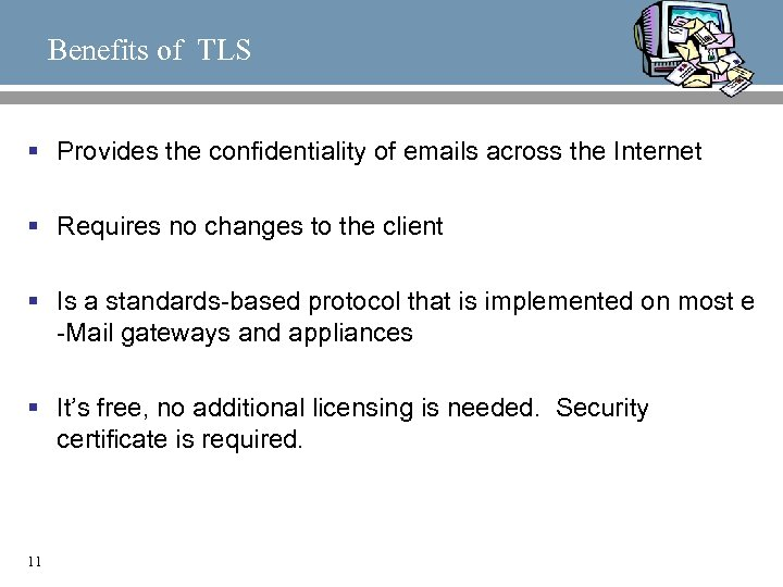 Benefits of TLS § Provides the confidentiality of emails across the Internet § Requires
