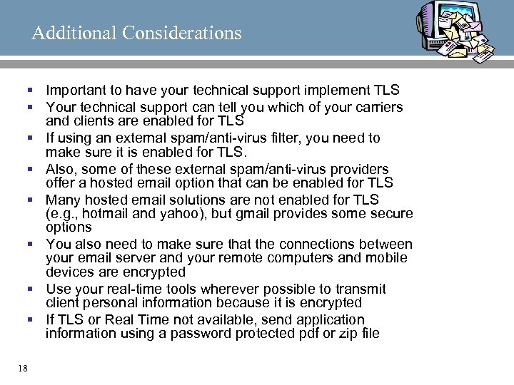 Additional Considerations § Important to have your technical support implement TLS § Your technical