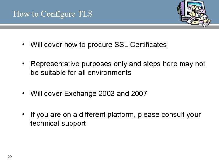How to Configure TLS • Will cover how to procure SSL Certificates • Representative